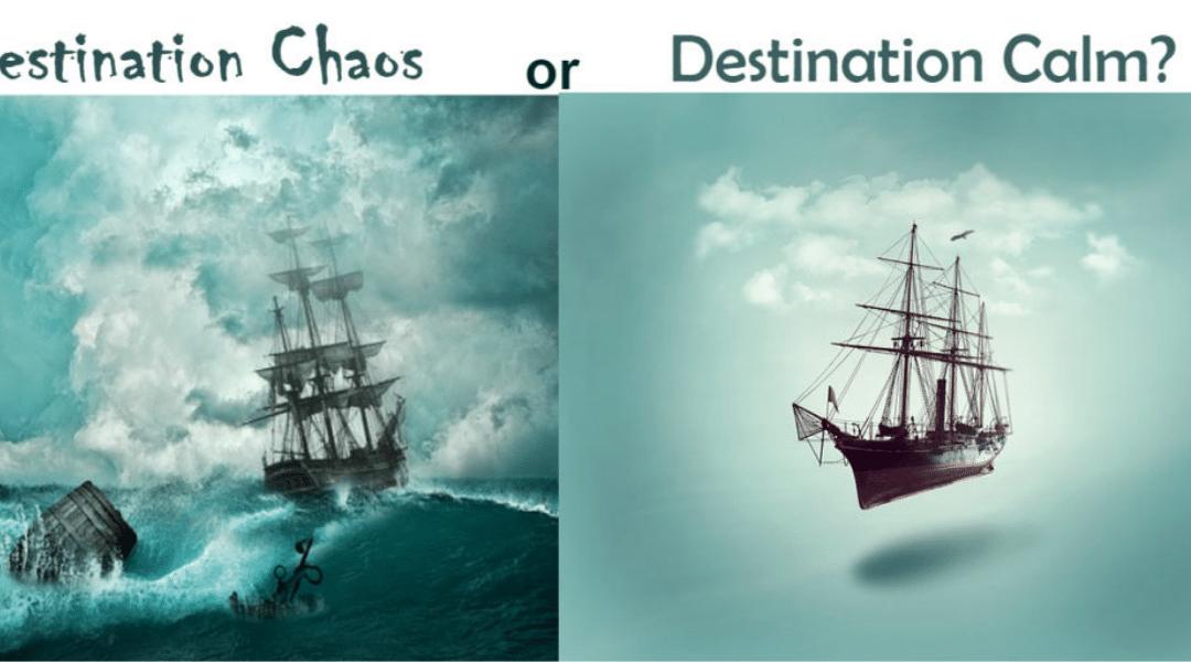 Destination Chaos or Destination Calm?